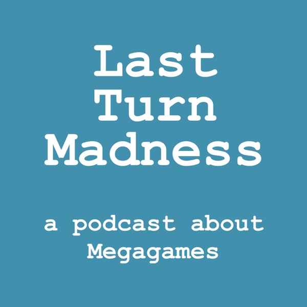 Last Turn Madness: a podcast about Megagames