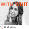 With Whit - Dear Media