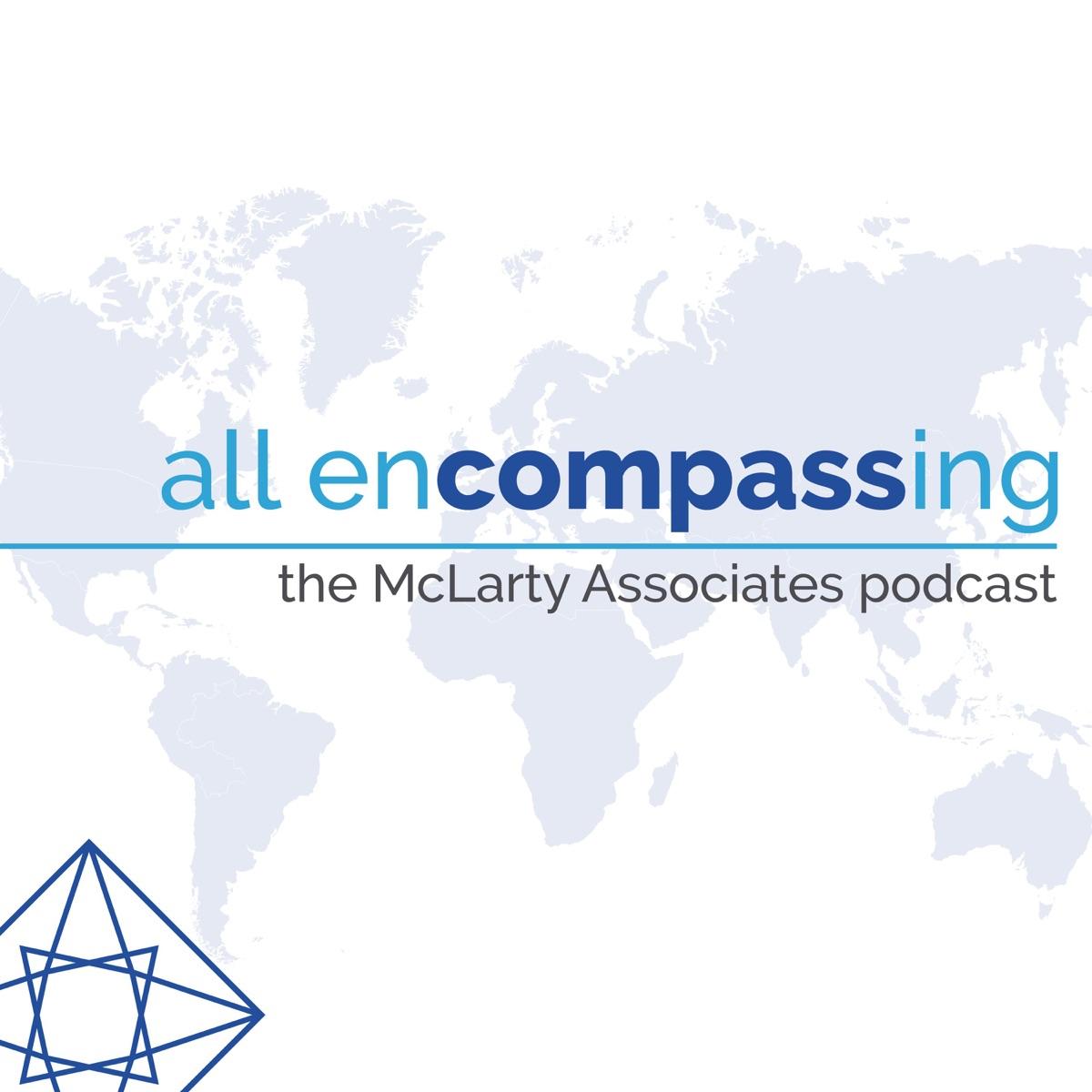 All Encompassing, the McLarty Associates podcast