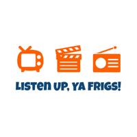 Listen Up, Ya Frigs! podcast