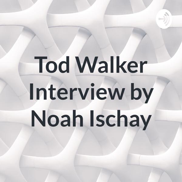 Tod Walker Interview by Noah Ischay