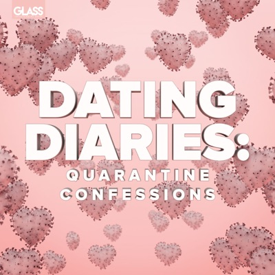 Dating Diaries: Quarantine Confessions:Glass Entertainment Group