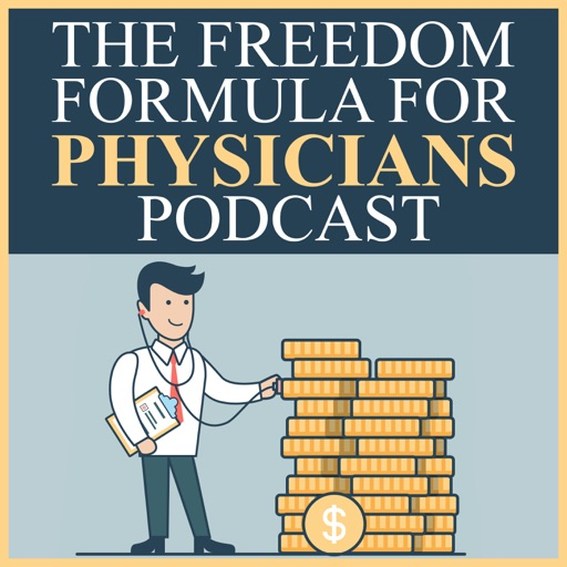 Cover image of The Freedom Formula for Physicians | How Doctors Cut Debt & Slash Taxes |  Business Of Medicine | Financial Education