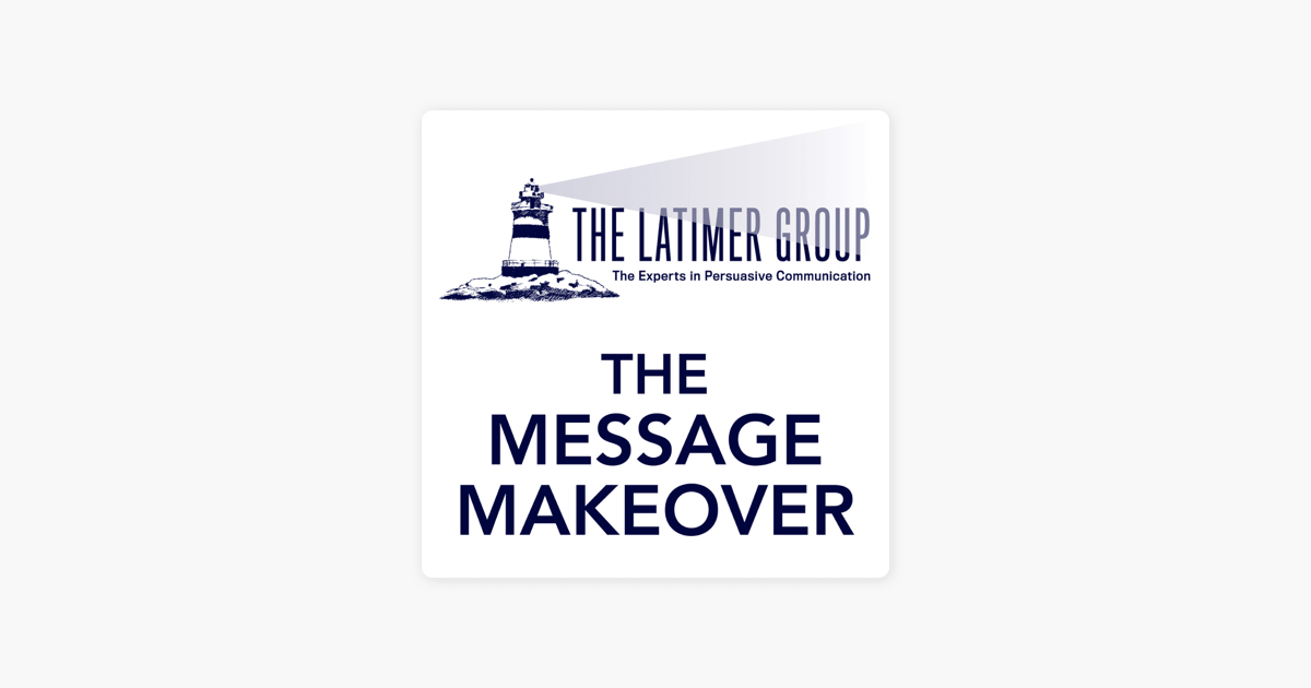 The Message Makeover from The Latimer Group on Apple Podcasts