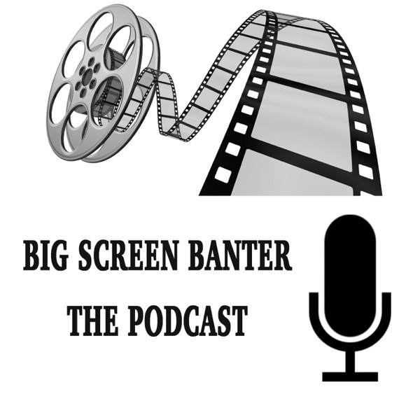 Big Screen Banter: The Podcast