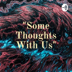 """""""Some Thoughts With Us"""""""