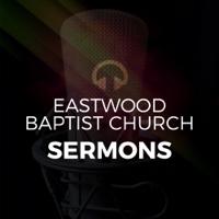 Eastwood Baptist Church Sermons podcast