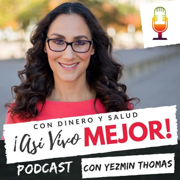 Con Dinero y Salud ¡Así Vivo Mejor! Podcast con Yezmin Thomas.