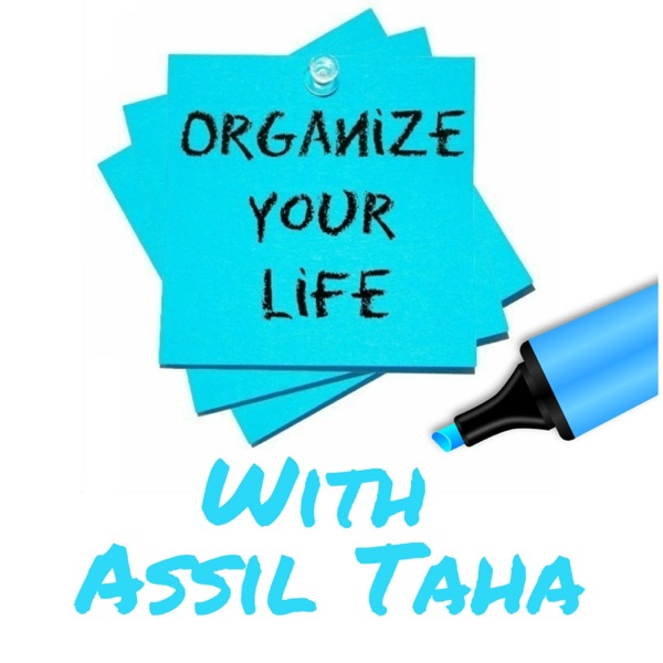 Organize Your Life with Assil Taha