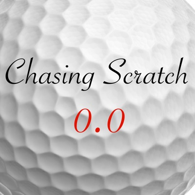 Chasing Scratch: A Golf Podcast:Chasing Scratch