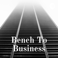 Bench To Business podcast