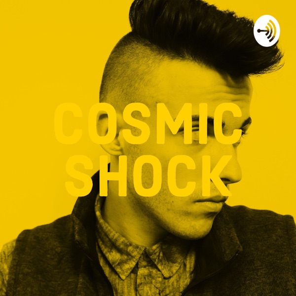 COSMIC SHOCK BROADCAST