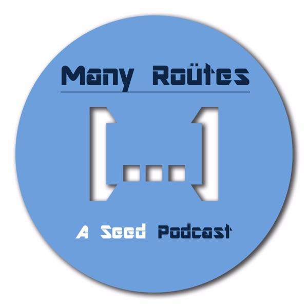 Many Roütes - a Seed Podcast