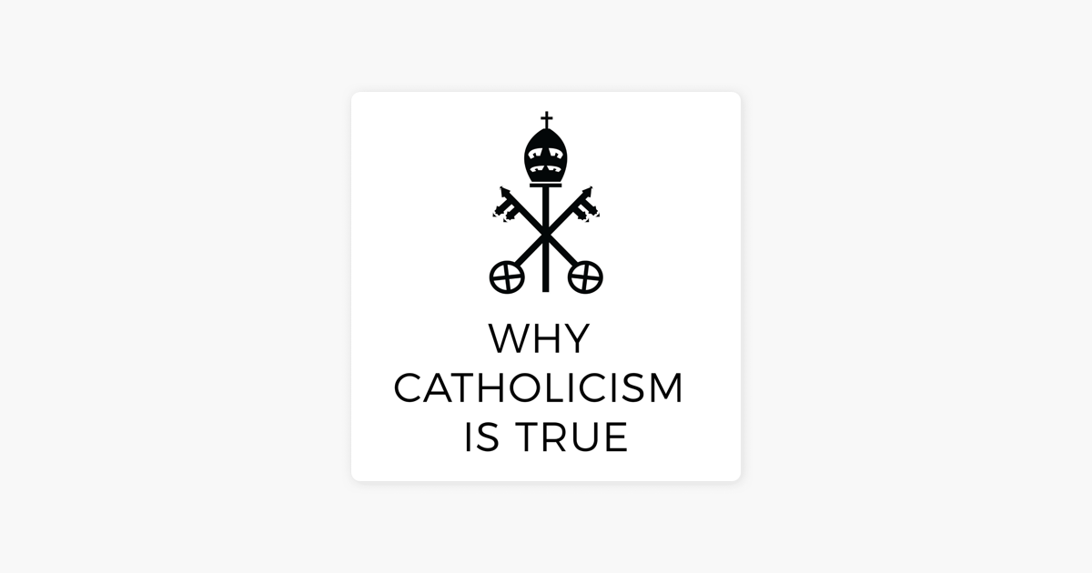 Why Catholicism Is True on Apple Podcasts