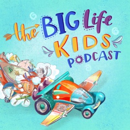a007ff40 Big Life Kids Podcast on Apple Podcasts