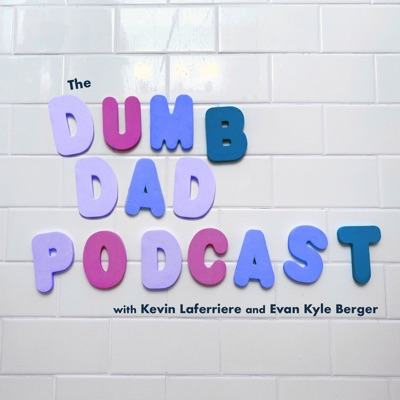 Dumb Dad Podcast:Kevin Laferriere and Evan Kyle Berger
