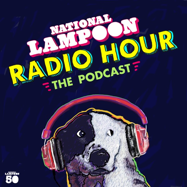 National Lampoon Radio Hour: The Podcast