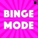 Image of Binge Mode: Weekly podcast