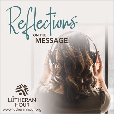 Reflections from The Lutheran Hour