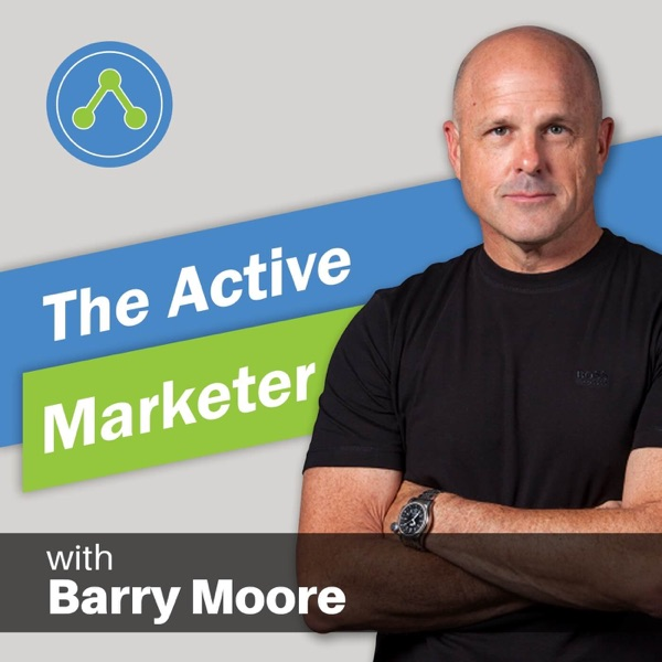 The Active Marketer Podcast with Barry Moore: Marketing Automation | Sales Funnels | Autoresponders