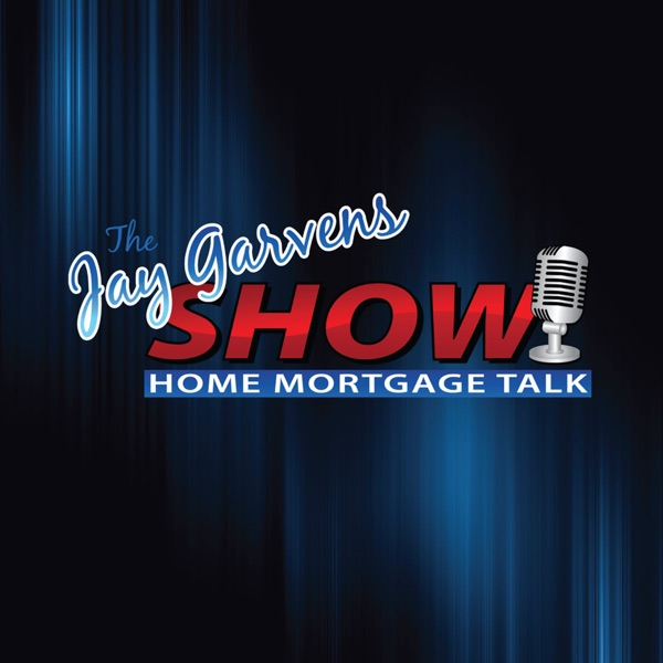 The Jay Garvens Show - Mortgage & Financial Podcast