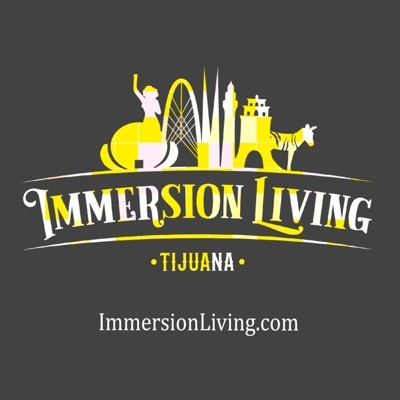 Immersion Living Tijuana: the Podcast