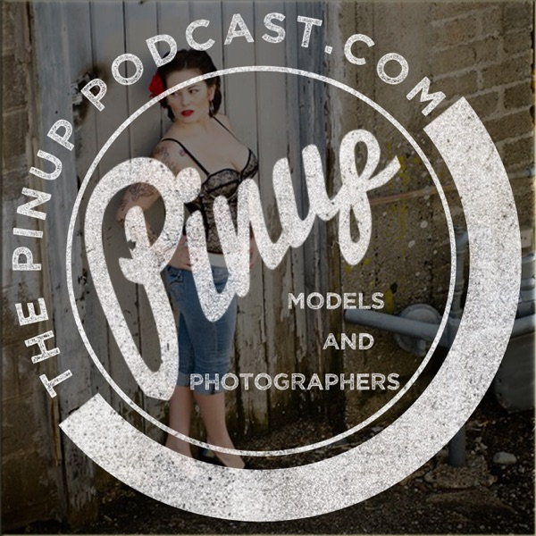 The Pin Up Podcast: Professional Photographers | Pinup Models | Photography Business | Pin Up Girls