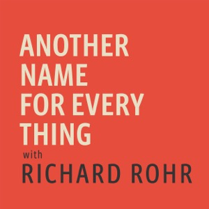 Another Name For Every Thing with Richard Rohr