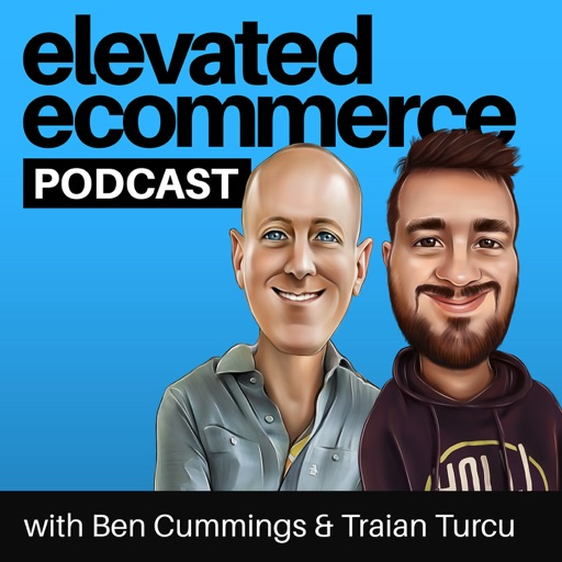 Cover image of Elevated Ecommerce Podcast - Ben Cummings & Traian Turcu