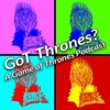 GoT Thrones?: A Game of Thrones Podcast artwork