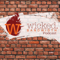 Wicked Bandwidth Podcast podcast