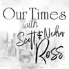 Our Times with Scott & Nedra Ross