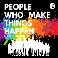 People Who Make Things Happen podcast