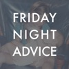 Friday Night Advice