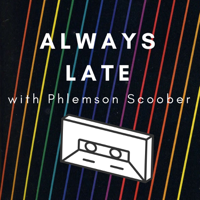 Always Late with Phlemson Scoober podcast