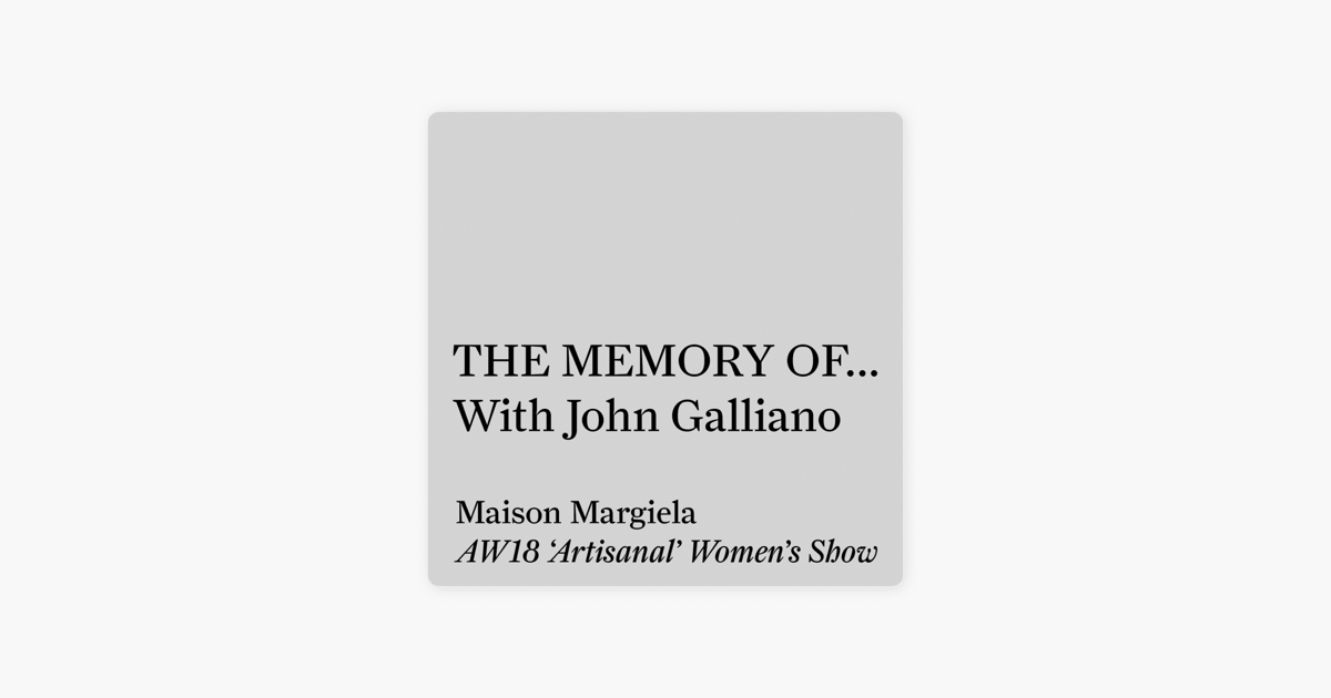 THE MEMORY OF… With John Galliano.: Maison Margiela AW18 ...