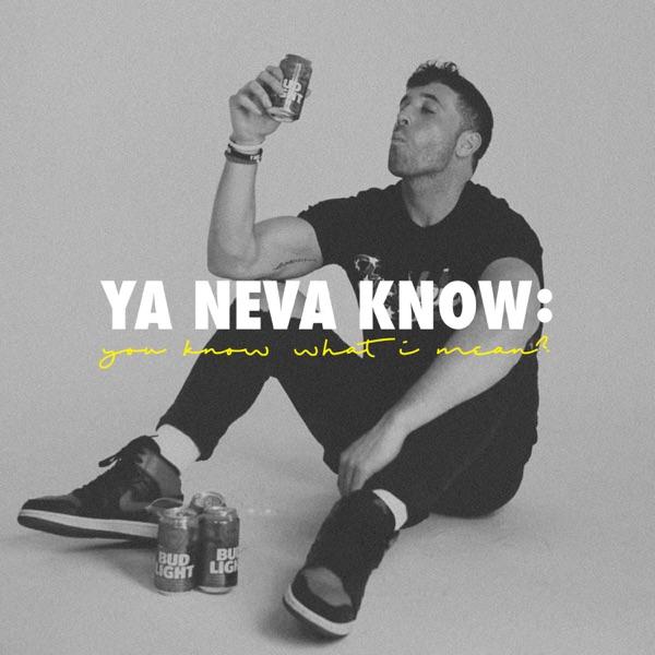 Ya Neva Know: you know what I mean?