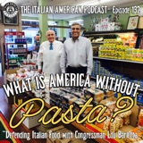 "IAP 132: ""What Is America Without Pasta?"" Defending Italian Food with Congressman Lou Barletta"