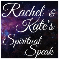 Rachel & Kate's Spiritual Speak