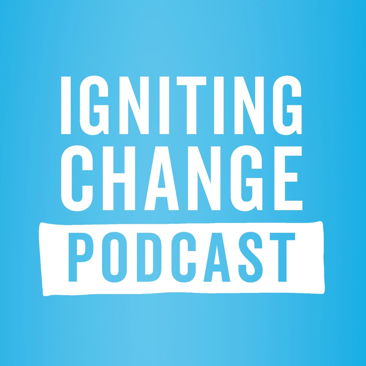 Igniting Change Podcast