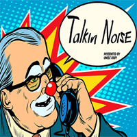 Talkin Noise presented by Uncle Chuy podcast
