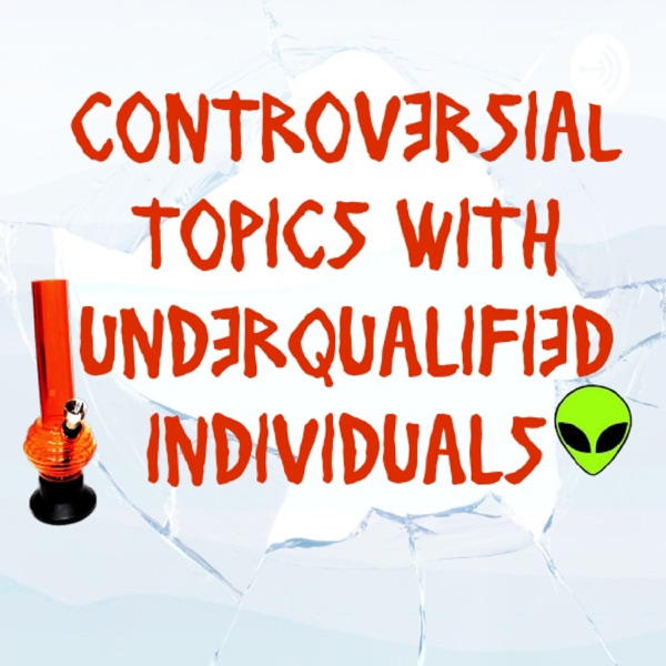 Controversial Topics With Underqualified Individuals