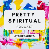 Pretty Spiritual Podcast podcast