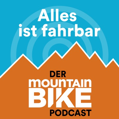 Alles ist fahrbar - der MOUNTAINBIKE Podcast