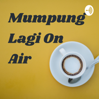 Mumpung Lagi On Air podcast