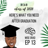 EP 13: Dear Class of 2020 - Here's What You Need After Graduation