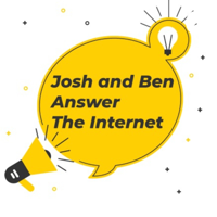 Josh and Ben Answer The Internet podcast