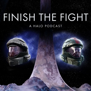 Finish The Fight: A Halo Podcast