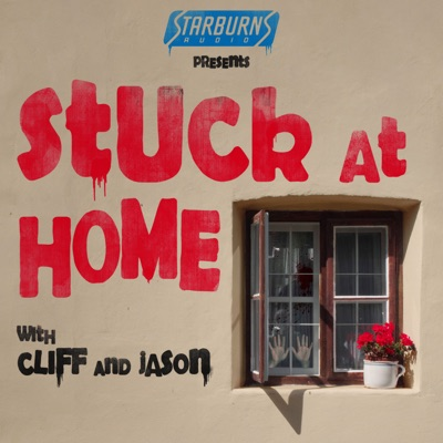 Starburns Audio Presents: Stuck At Home with Cliff and Jason