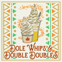 Dole Whips & Double Doubles podcast